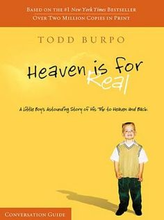 Heaven is for Real. Read this. Very good.  Gives you something to think about.
