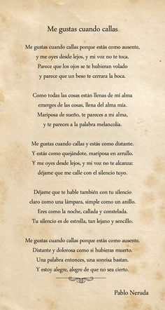 Me gustas cuando callas.... Pablo Neruda, William Shakespeare, Laura Lee, Poetry Quotes, Me Quotes, Quotes Amor, Frases Humor, Funny Animal Quotes, Love Poems