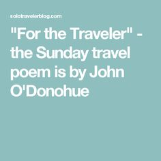 """For the Traveler"" - the Sunday travel poem is by John O'Donohue"