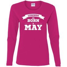 Legends are born in May-01 G540L Gildan Ladies' Cotton LS T-Shirt
