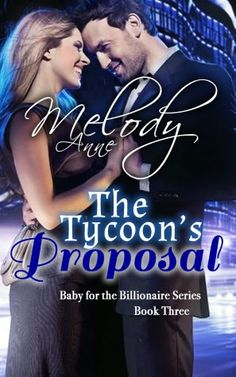 The Tycoon's Proposal (Baby for the Billionaire #3) ~ Melody Anne