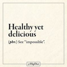 Healthy, yet delicious [see: impossible (n. New Words, Love Words, Funny Jokes, Hilarious, 9gag Funny, Teen Dictionary, Dictionary Definitions, Funny Definition, Life Motto