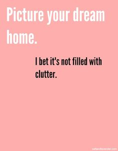 Picture your dream home. I bet it's not filled with clutter. Declutter your current home and you'll love it more. Wabi Sabi, Quotes To Live By, Life Quotes, Wisdom Quotes, Quotes Quotes, Organization Quotes, Motivational Quotes, Inspirational Quotes, Konmari