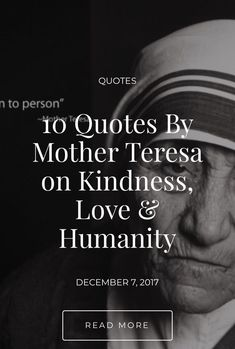 """When she was asked how to promote world peace, she replied,""""Go home and love your family."""" Read 10 Quotes By Mother Teresa on Kindness, Love & Humanity . Mother Theresa Quotes, Mother Teresa, Love Your Family, Kindness Quotes, Be A Nice Human, World Peace, Read More, Motivational Quotes, Mindfulness"""