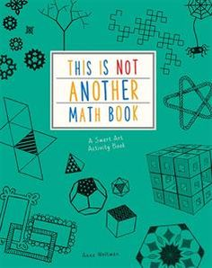 Discover the clever craft behind the beautiful numbers and patterns of math with Anna Weltman's This is Not Another Math Book , full of fun drawing challenges based on math tricks and rules. Math Books, Science Books, Flip Books, Activity Books, Art Books For Kids, Stem For Kids, Maths Puzzles, Math Art, Drawing Challenge