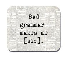 """Bad grammar makes me [sic]."" mouse pad. $10.50"