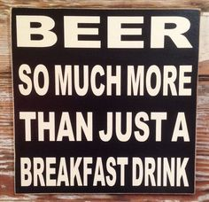 Beer. So Much More Than Just A Breakfast Drink. Wood Sign. #Handmade #RusticPrimitive