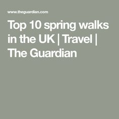 Top 10 spring walks in the UK | Travel | The Guardian