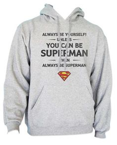 1292b9a39bed5 Always Be YourSelf Unless You Can Be Superman Then Always Be Superman  Unisex Pullover Hoodie -