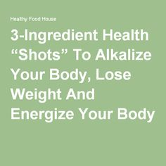 """3-Ingredient Health """"Shots"""" To Alkalize Your Body, Lose Weight And Energize Your Body"""