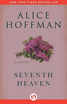 """Read """"Seventh Heaven A Novel"""" by Alice Hoffman available from Rakuten Kobo. A New York Times bestseller about a suburb transformed by the arrival of a divorced mother: """"part American Graffit. Alice Hoffman Books, The Marriage Of Opposites, Heaven Book, Books To Read, My Books, Seven Heavens, American Graffiti, Literary Fiction, Apple Books"""