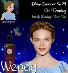 Wendy=Elle Fanning   A Dream Cast Of Your Favorite Disney Characters