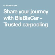 Share your journey with BlaBlaCar - Trusted carpooling