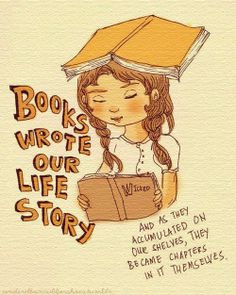 """""""Books wrote our life story, and as they accumulated on our shelves (and on our windowsills, and underneath our sofa, and on top of our refrigerator), they became chapters in it themselves.""""    ― Anne Fadiman, Ex Libris: Confessions of a Common Reader"""