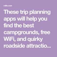 These trip planning apps will help you find the best campgrounds, free WiFi, and quirky roadside attractions.