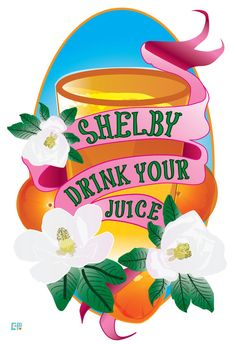 "Steel Magnolias (1989) Inspired Art Print ""Shelby Drink Your Juice"", by Cutestreak Designs, 2014."