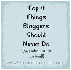 31 Million Seconds: Top 4 Things Bloggers Should Never Do