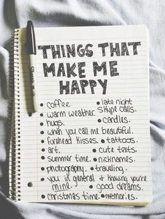 Writing a list of things that make me happy to remind me to do those things when I am somewhat off track.