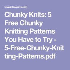 Chunky Knits: 5 Free Chunky Knitting Patterns You Have to Try - 5-Free-Chunky-Knitting-Patterns.pdf