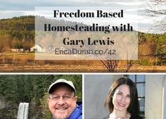 [Ep 42]  Freedom Based Homesteading with Gary Lewis   Show Notes:  http://ericaduran.co/42  http://startoffhomesteading.com  #EricaDuran #FreedomBasedLifestyle #BusinessCoach #SuccessCoach #Entrepreneur #Coaching #Productivity #EscapeArtist #LifestyleEntrepreneur #LaptopLifestyle #LifestyleDesign #Success #homesteading #starthomesteading #startoffhomesteading Subscribe in iTunes:  https://itunes.apple.com/us/podcast/ep-42-freedom-based-homesteading/id983166300?i=1000358409217&mt=2