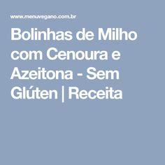 Bolinhas de Milho com Cenoura e Azeitona - Sem Glúten   Receita