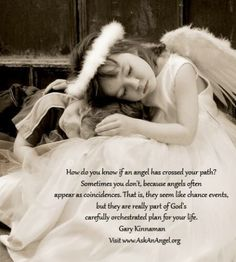 """How do you know if an angel has crossed your path? Sometimes you don't, because angels often appear as coincidences. That is, they seem like chance events, but they are really part of God's carefully orchestrated plan for your life. - Gary Kinnaman, ✨ """"Angels Dark and Light"""" ✨"""