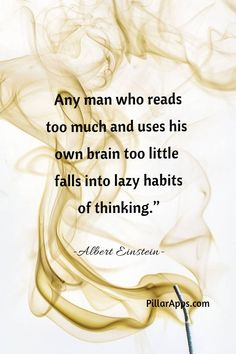 Any man who reads too much and uses his own brain too little falls into lazy habits of thinking_ So, which one do you prefer? #einsteinquotechangethinking #thoughtsalberteinstein Albert Einstein Thoughts, Albert Einstein Quotes, Hi Quotes, Need Quotes, Critical Thinking Quotes, Nobel Prize In Physics, Philosophy Of Science, Modern Physics, Theoretical Physics