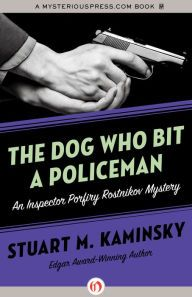 """The Dog Who Bit a Policeman By Stuart M. Kaminsky - From an Edgar Award–winning author comes a """"sweaty-palmed suspense of the best sort"""" (The Washington Post Book World). In post-Soviet Russia, conflict between the mob and an international crime ring has reached a boiling point. Can police inspector Rostnikov prevent an all-out war?"""