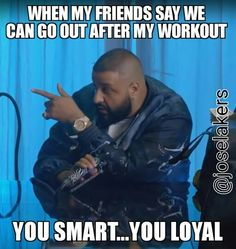 Gym humor...when my friends know I won't skip my workout