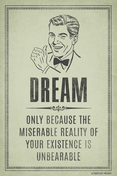 Dream...Only Because The Miserable Reality Poster