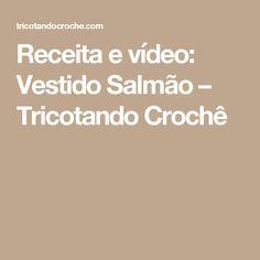 Receita e vídeo: Vestido Salmão – Tricotando Crochê