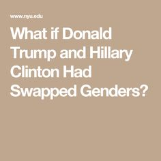 What if Donald Trump and Hillary Clinton Had Swapped Genders?