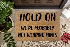 Hold On I'm probably not wearing pants Funny Doormat Last Name Signs, Family Name Signs, Funny Doormats, Just Because Gifts, Used Vinyl, Natural Home Decor, Welcome Mats, Decorating Small Spaces, Decorating Ideas