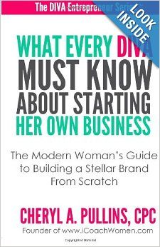 What Every DIVA Must Know About Starting Her Own Business: A Modern Woman's Guide to Building a Stellar Brand From Scratch: Cheryl A Pullins...