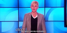Don't pay attention to all the haters, they're just jealous of how awesome you are. | 17 Important Things That Ellen DeGeneres Taught You