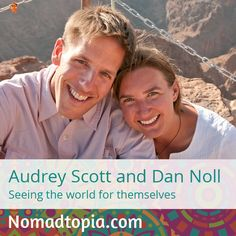 In 2006, Audrey and Dan left their traditional jobs and expat life in Prague for what was meant to be a 12-to-18-month creative and travel sabbatical. Through their blog, freelance work, sponsorship, speaking, consulting, and more they have turned their journey into a lifestyle and a business. After 6 years of being nomadic, they now have a base in Berlin, Germany, and continue to explore the world. Listen to the full story at http://www.nomadtopia.com/audreyscott-dannoll/