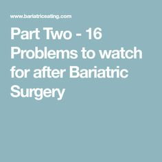 Part Two - 16 Problems to watch for after Bariatric Surgery