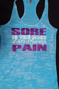 Sore is the Most Satisfying Pain -- Gym tank -- Workout Tank – Workout Clothes – Motivational Tank –
