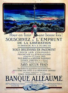 Camille Aurisse, « Pour en finir une bonne fois ! », 4e emprunt de la Défense nationale, Banque Alleaume, 1918.  Avec l'épée qui cloue au sol l'aigle allemand, cette affiche d'une banque parisienne aujourd'hui disparue traduit de façon spectaculaire l'esprit de l'emprunt de la Libération de 1918.
