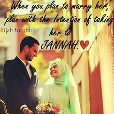 When you plan to marry her, plan with the intention of taking her to Jannah insh'allah.