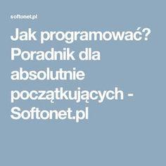 Jak programować? Poradnik dla absolutnie początkujących - Softonet.pl Knowledge, Education, School, Free Time, Design, Projects, Time Out, Onderwijs