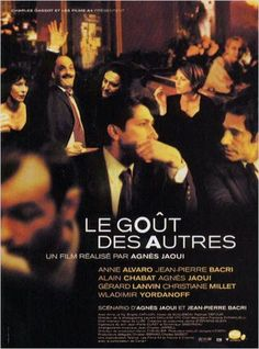 The Taste of Others [Le Goût des autres] (2000) French film. It was directed by Agnès Jaoui, and written by her and Jean-Pierre Bacri. It stars Jean-Pierre Bacri, Anne Alvaro, Alain Chabat, Agnès Jaoui, Gérard Lanvin and Christiane Millet.