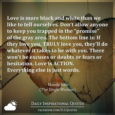 Love is ACTION. Everything else is just words. - Mandy Hale (The Single Woman)