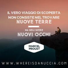 Il vero viaggio di scoperta, non consiste nel trovare nuove terre, ma nell'avere nuovi occhi.  Marcel Proust.