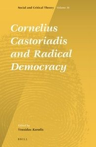 Cornelius Castoriadis and radical democracy / edited by Vrasidas Karalis Publicación	Leiden ; Boston : Brill, cop. 2014