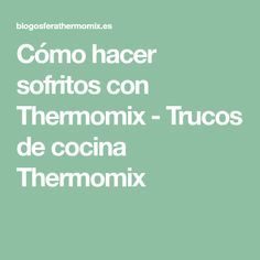 Cómo hacer sofritos con Thermomix - Trucos de cocina Thermomix Woodworking Jigs, Sin Gluten, Good Food, Favorite Recipes, Homemade, Cooking, Paninis, Primers, Bellini
