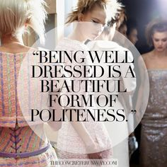 """Being well dressed is a beautiful form of politeness.""-Fashion & Style Quotes- CONCRETE RUNWAY"