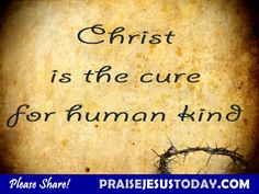 Christ is the cure for sin and death. He is the perfect cure for all your troubles and worries.