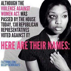 List of 138 Republican Reps who voted against the Violence Against Women Act. Looking forward to the next election! VOTE OUT those that don't defend the rights of women Pro Choice, Domestic Violence, Social Justice, In This World, Feminism, Equality, Fight Club, At Least, Thoughts