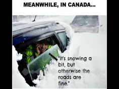 Meanwhile in Canada. It's snowing a bit, but otherwise the roads are FINE, literally today Canadian Memes, Canadian Things, I Am Canadian, Canadian Winter, Canadian Girls, Canadian Humour, Canada Jokes, Canada Funny, Canada Eh